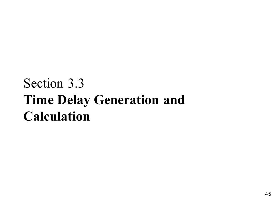 45 Section 3.3 Time Delay Generation and Calculation