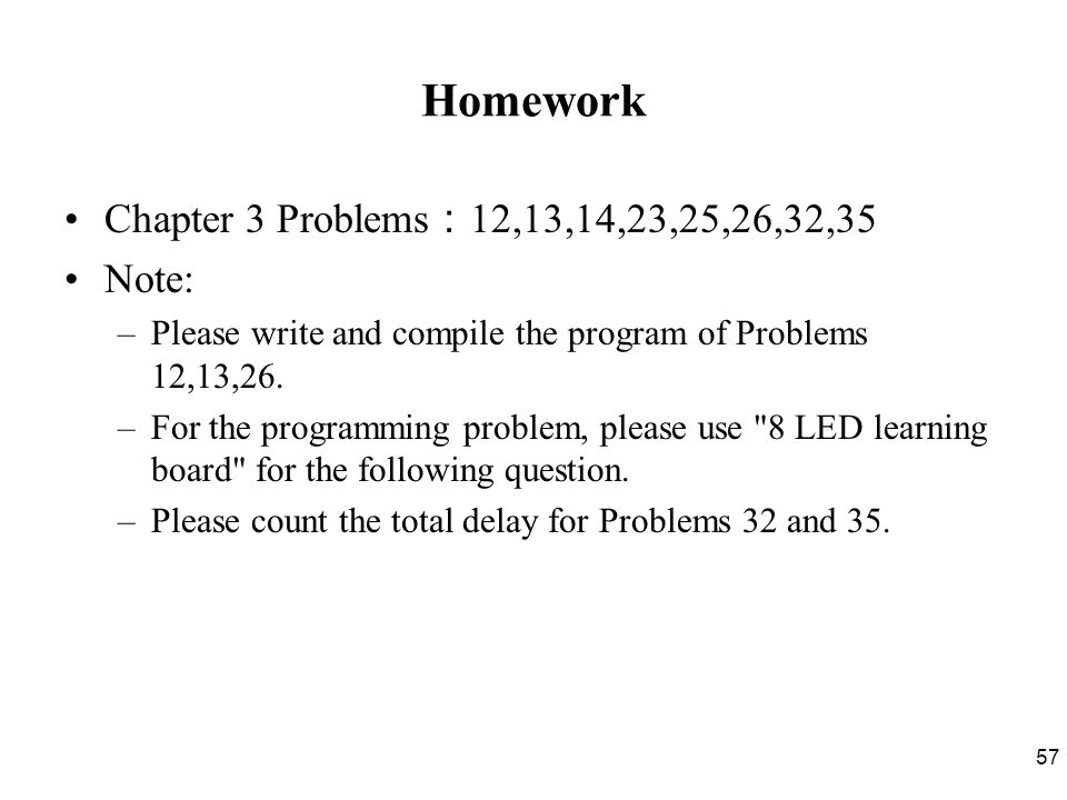 57 Homework Chapter 3 Problems : 12,13,14,23,25,26,32,35 Note: –Please write and compile the program of Problems 12,13,26.
