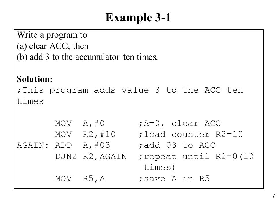 7 Example 3-1 Write a program to (a) clear ACC, then (b) add 3 to the accumulator ten times.