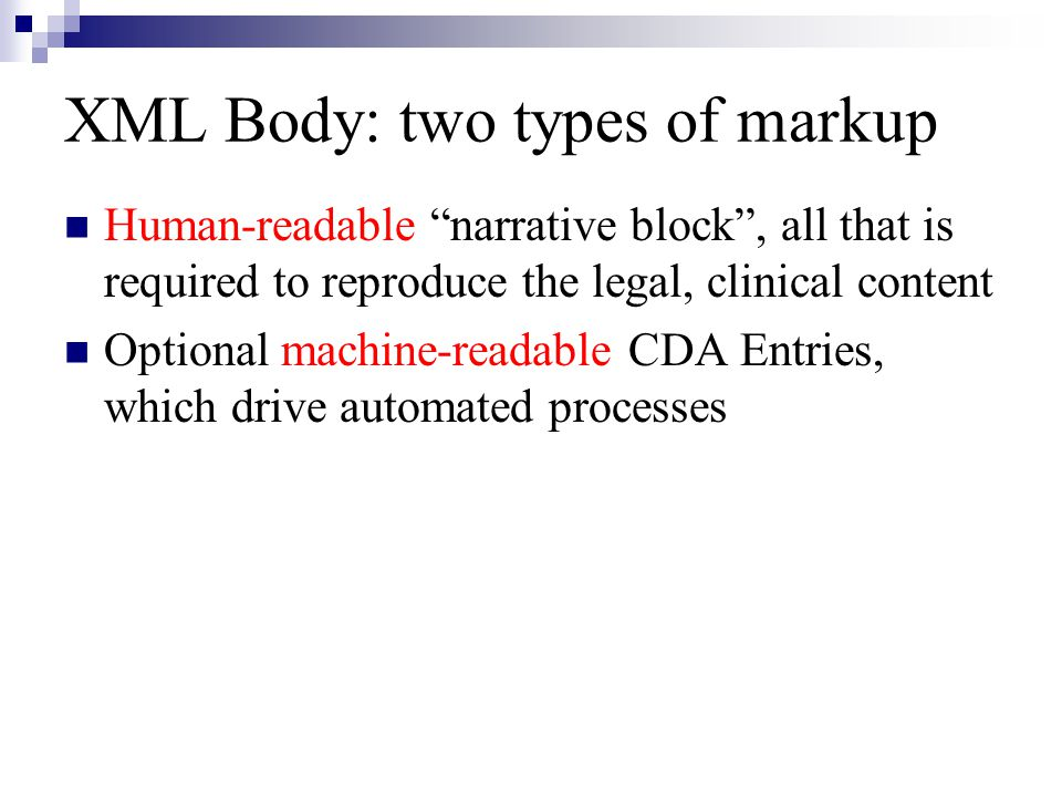 """XML Body: two types of markup Human-readable """"narrative block"""", all that is required to reproduce the legal, clinical content Optional machine-readabl"""