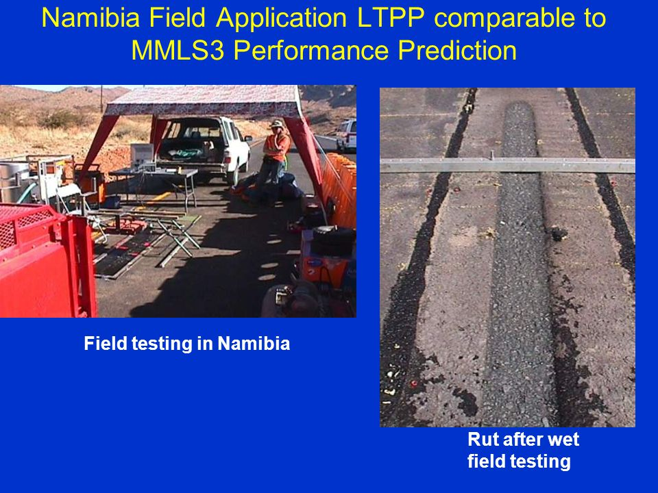 Namibia Field Application LTPP comparable to MMLS3 Performance Prediction Field testing in Namibia Rut after wet field testing