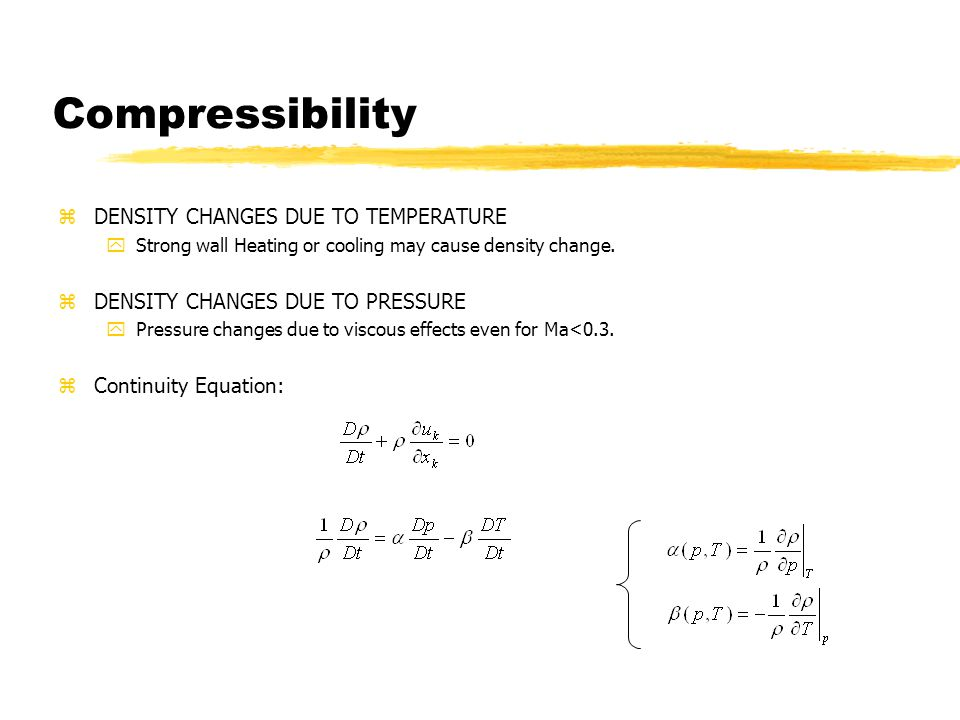 Compressibility zDENSITY CHANGES DUE TO TEMPERATURE yStrong wall Heating or cooling may cause density change.