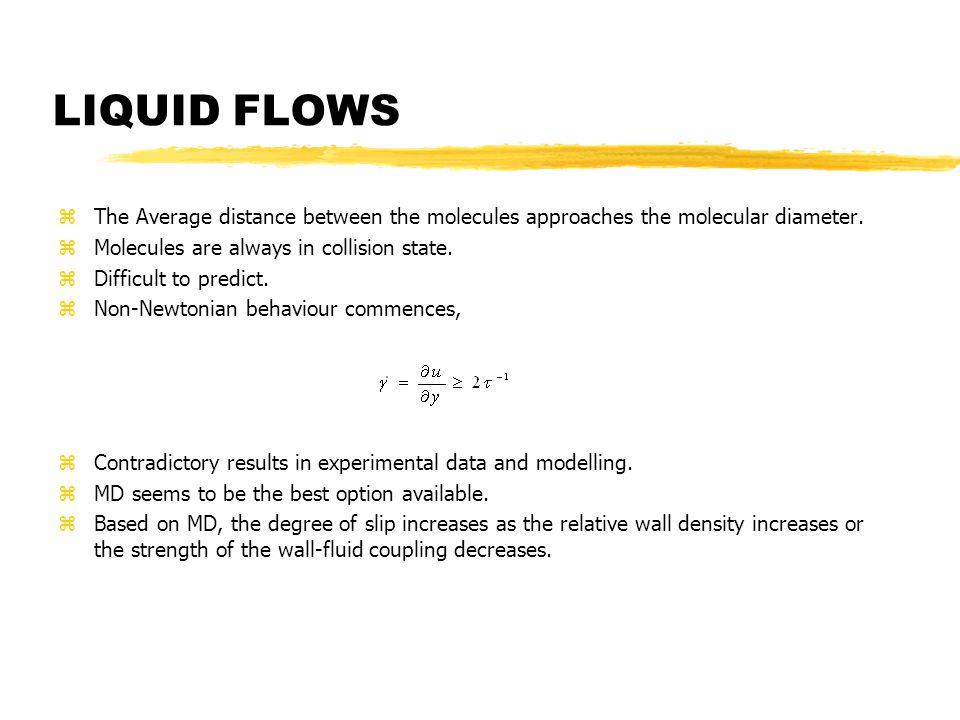 LIQUID FLOWS zThe Average distance between the molecules approaches the molecular diameter.