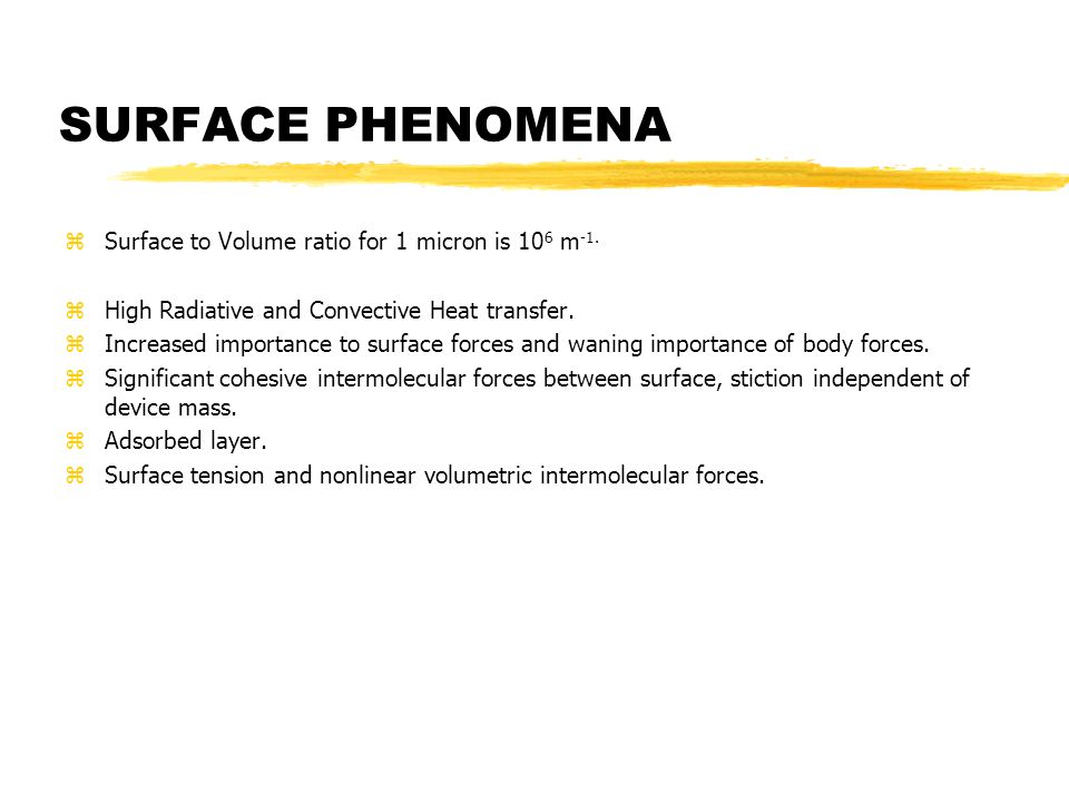 SURFACE PHENOMENA zSurface to Volume ratio for 1 micron is 10 6 m -1.