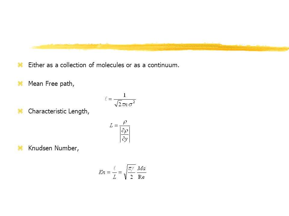 zLocal value of Knudsen Number determines the degree of rarefaction and the degree of validity of the continuum model.