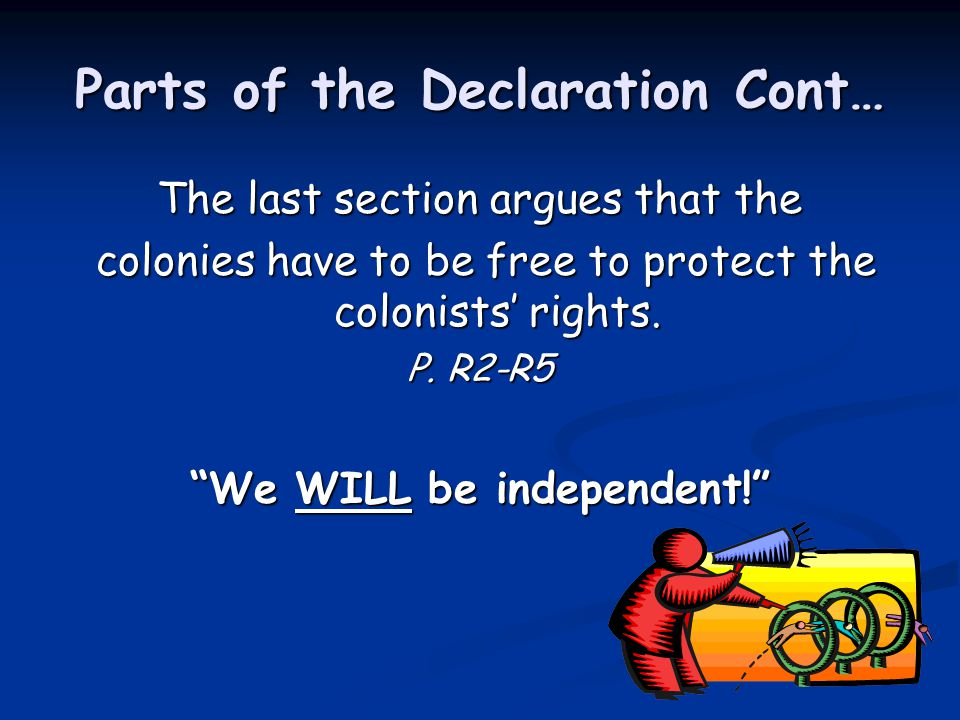Parts of the Declaration Cont… The last section argues that the colonies have to be free to protect the colonists' rights. colonies have to be free to