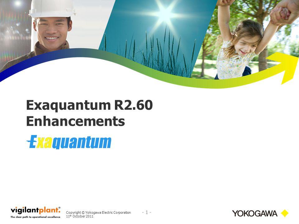 Copyright © Yokogawa Electric Corporation 11 th October 2011 - 1 - Exaquantum R2.60 Enhancements
