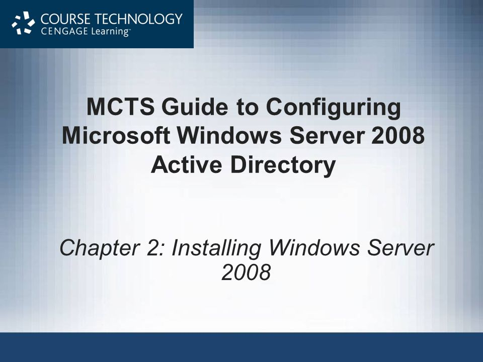 MCTS Guide to Configuring Microsoft Windows Server 2008 Active Directory Chapter 2: Installing Windows Server 2008