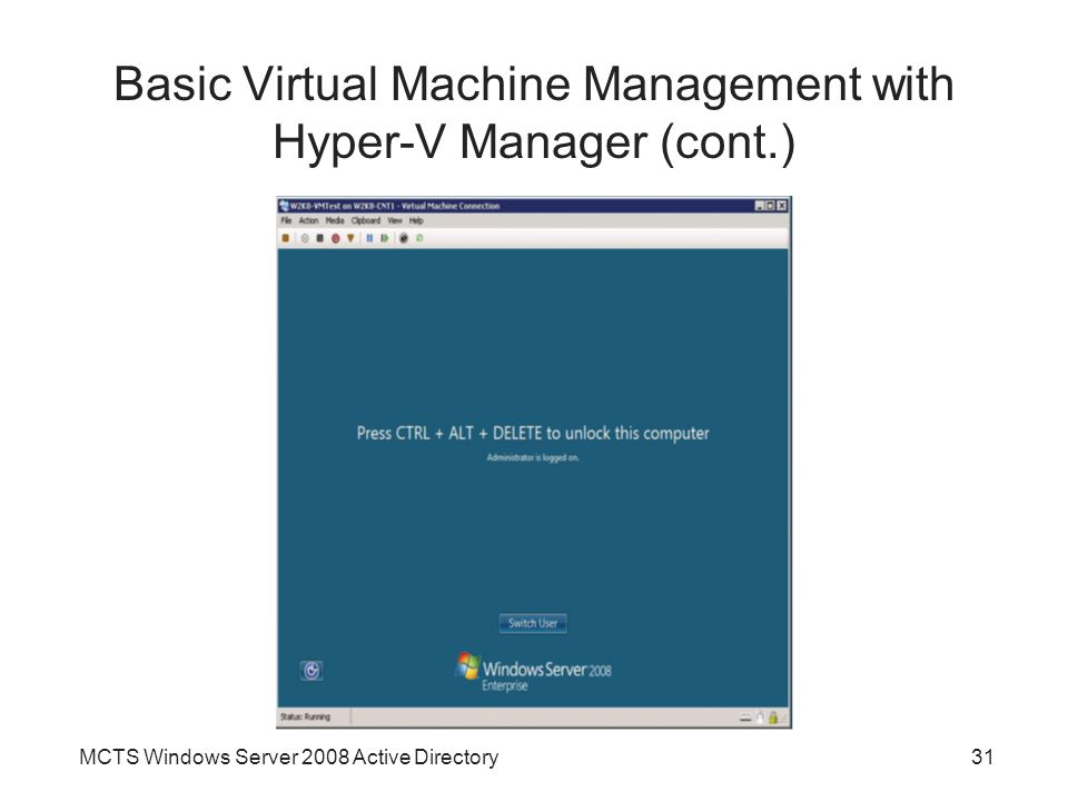 MCTS Windows Server 2008 Active Directory31 Basic Virtual Machine Management with Hyper-V Manager (cont.)