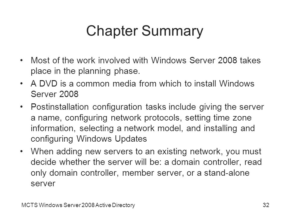 MCTS Windows Server 2008 Active Directory32 Chapter Summary Most of the work involved with Windows Server 2008 takes place in the planning phase. A DV