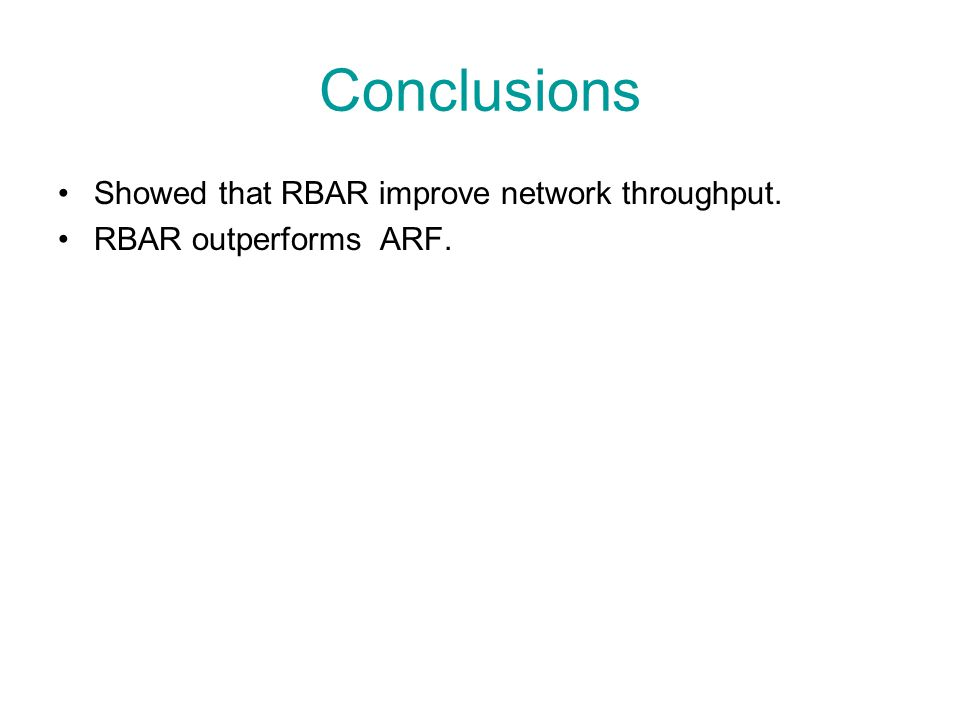 Conclusions Showed that RBAR improve network throughput. RBAR outperforms ARF.
