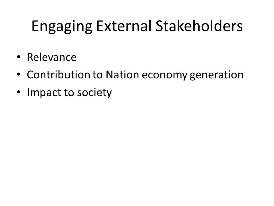 Engaging External Stakeholders Relevance Contribution to Nation economy generation Impact to society