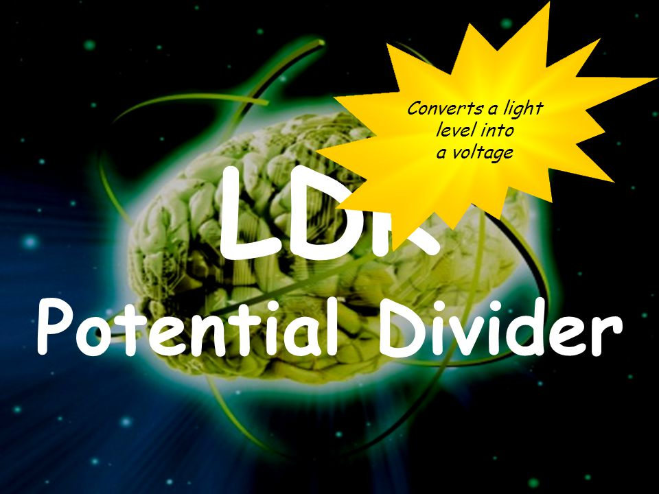 LDR Potential Divider Converts a light level into a voltage