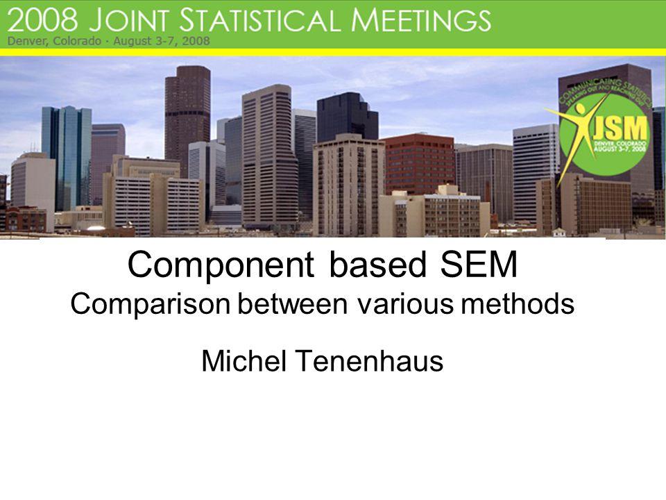 Component based SEM Comparison between various methods Michel Tenenhaus