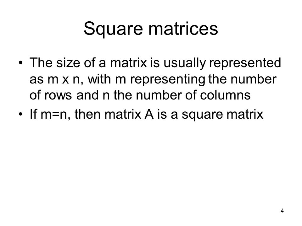 4 Square matrices The size of a matrix is usually represented as m x n, with m representing the number of rows and n the number of columns If m=n, then matrix A is a square matrix