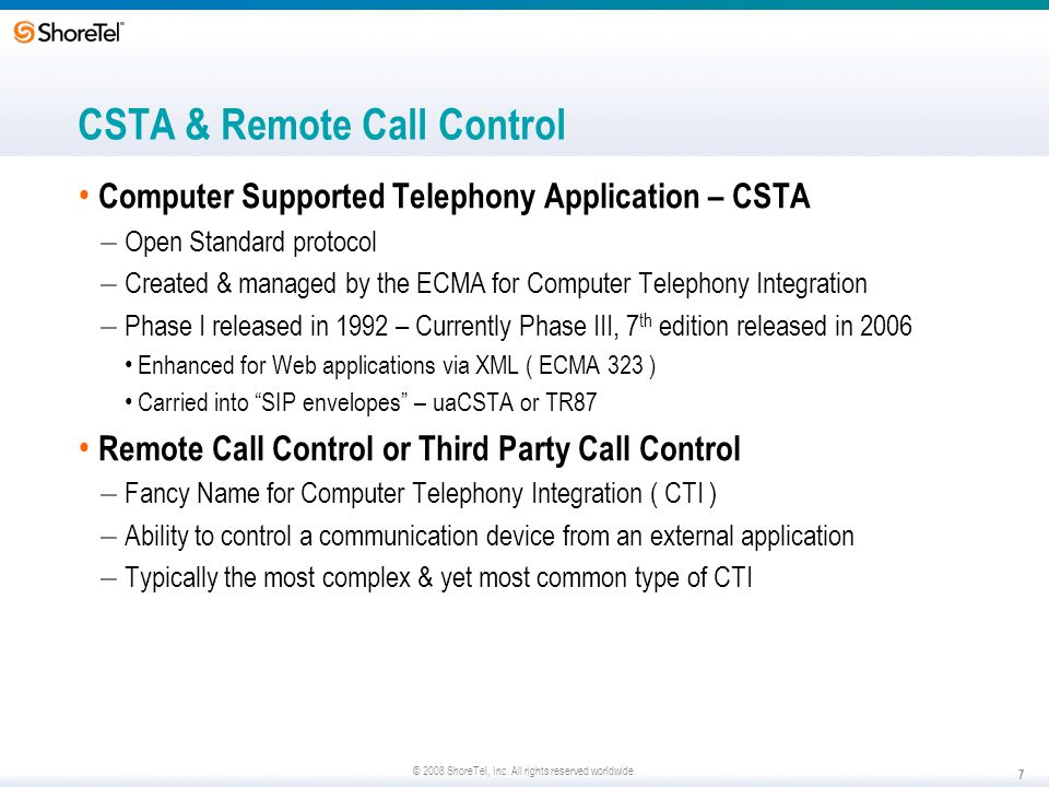 CSTA & Remote Call Control Computer Supported Telephony Application – CSTA – Open Standard protocol – Created & managed by the ECMA for Computer Telep