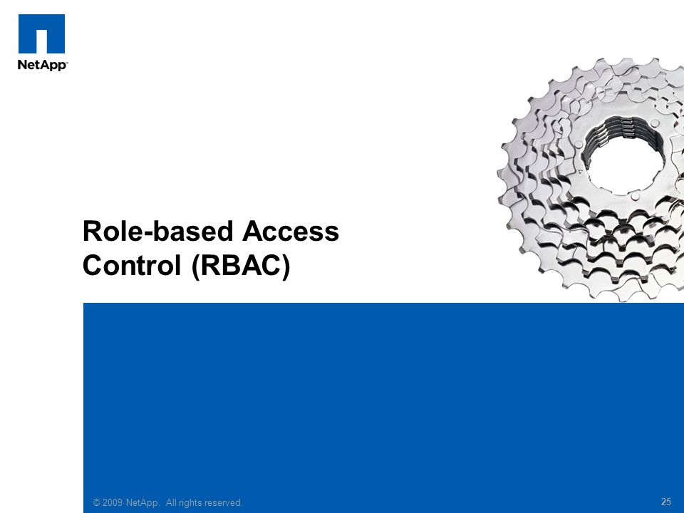 © 2008 NetApp. All rights reserved. 25 Role-based Access Control (RBAC) © 2009 NetApp.