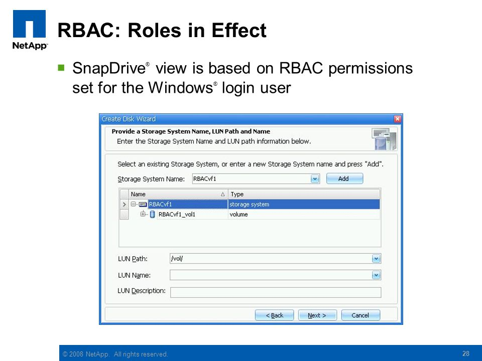 © 2008 NetApp. All rights reserved. RBAC: Roles in Effect 28  SnapDrive ® view is based on RBAC permissions set for the Windows ® login user
