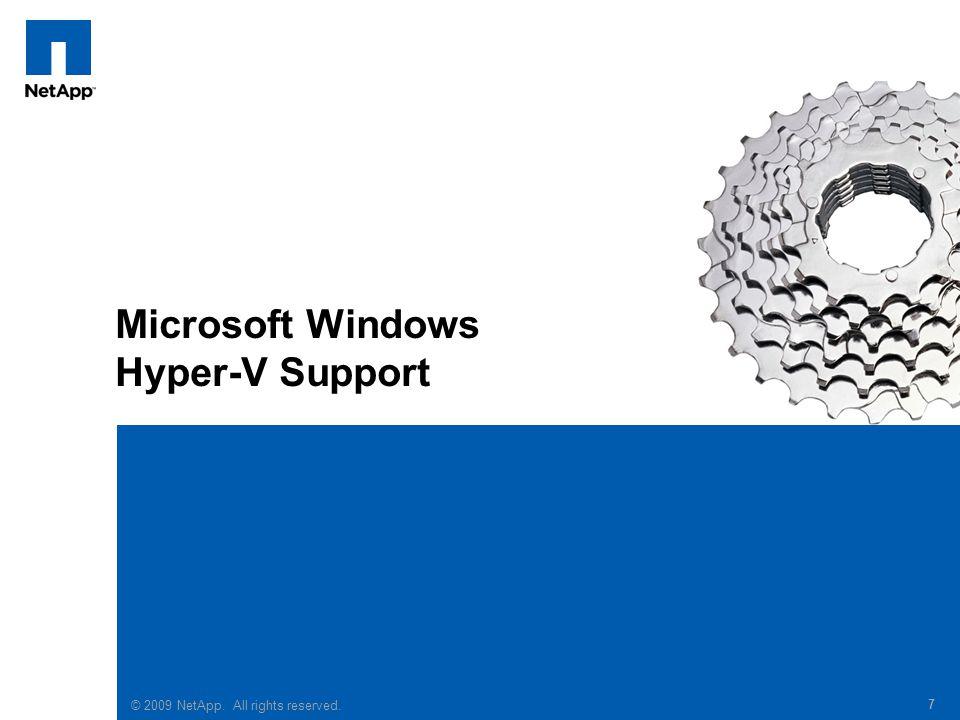 © 2008 NetApp. All rights reserved. 7 Microsoft Windows Hyper-V Support © 2009 NetApp. All rights reserved. 7