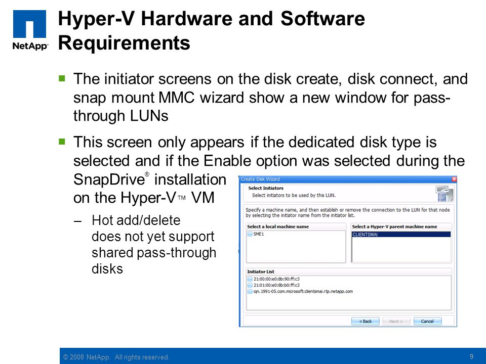 © 2008 NetApp. All rights reserved. 9 Hyper-V Hardware and Software Requirements  The initiator screens on the disk create, disk connect, and snap mo