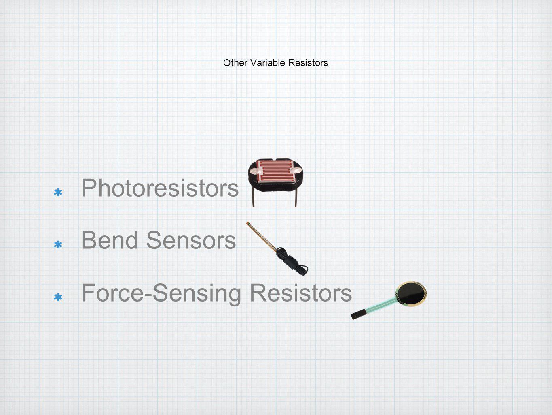 Other Variable Resistors Photoresistors Bend Sensors Force-Sensing Resistors