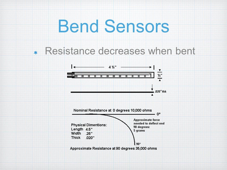 Bend Sensors Resistance decreases when bent