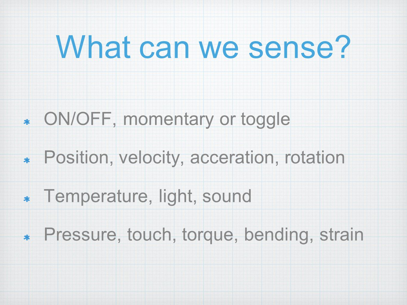 Types of Sensors Discrete - only can give a value of 0 (off) or 1 (on) Continuous - Resistors or current generators.