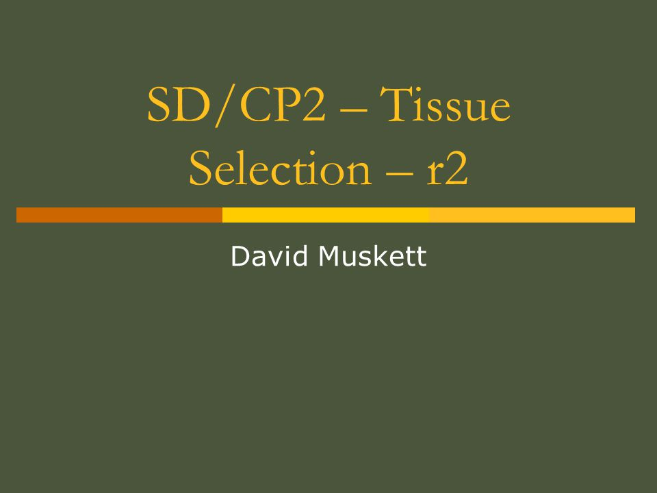 Plan  Understand the principles of tissue selection.