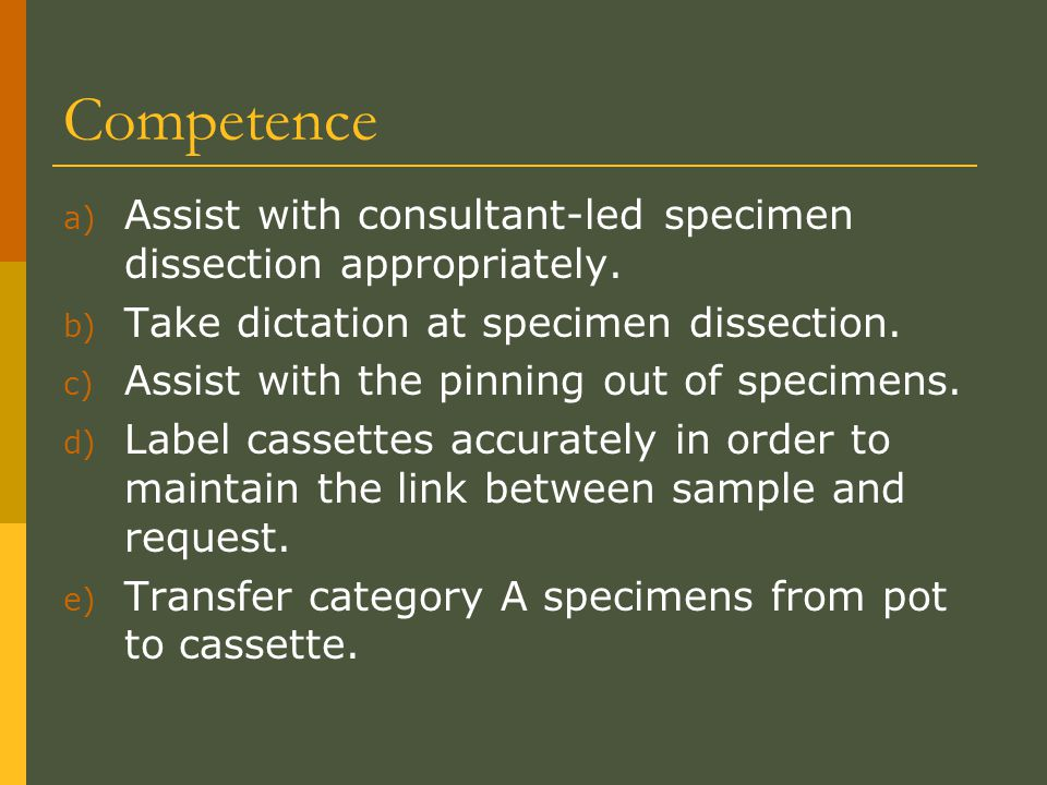 Competence a) Assist with consultant-led specimen dissection appropriately.