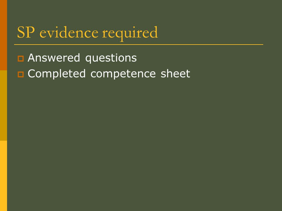 SP evidence required  Answered questions  Completed competence sheet