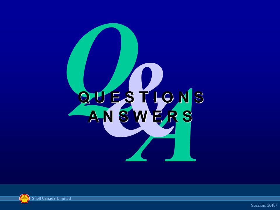 Shell Canada Limited Session: 36487 A Q & Q U E S T I O N S A N S W E R S