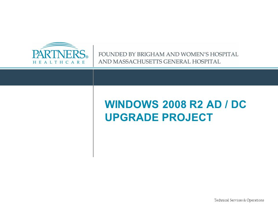 Technical Services & Operations WINDOWS 2008 R2 AD / DC UPGRADE PROJECT