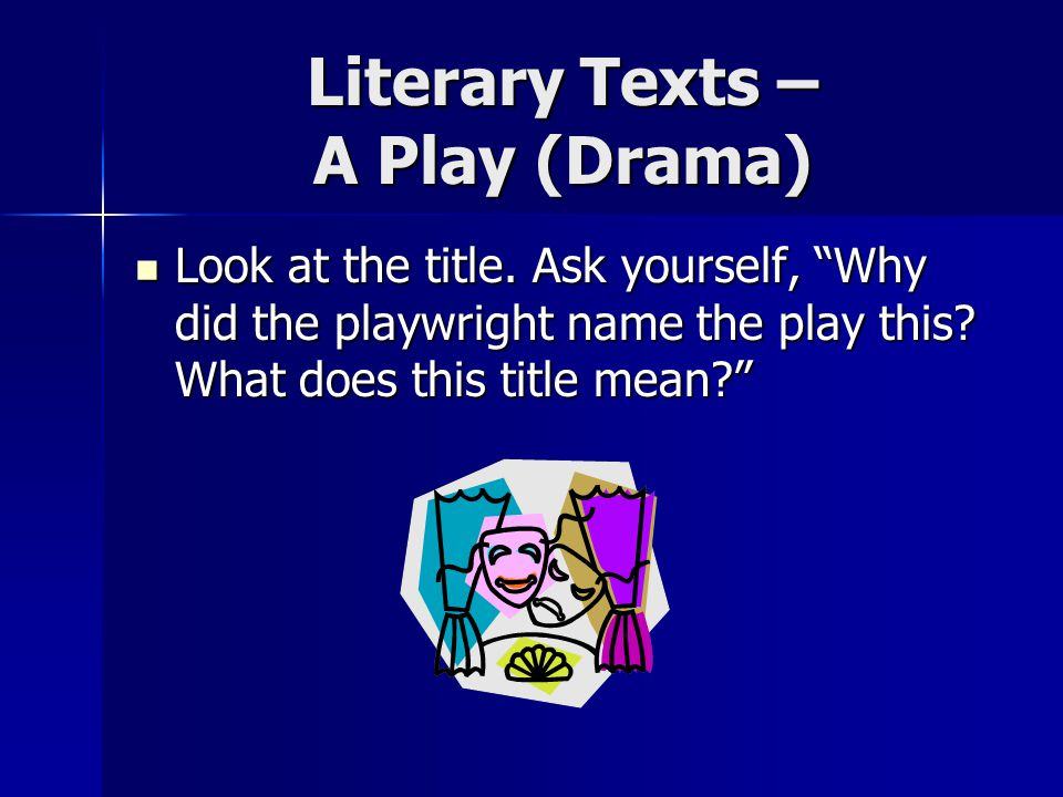 Literary Texts – A Play (Drama) Look at the title.