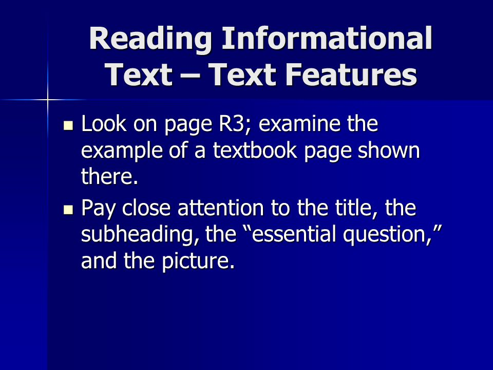 Reading Informational Text – Text Features Look on page R3; examine the example of a textbook page shown there.