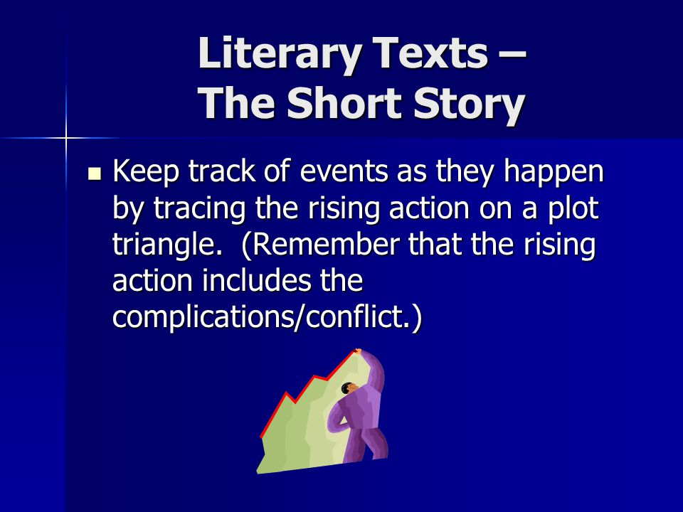 Literary Texts – The Short Story Keep track of events as they happen by tracing the rising action on a plot triangle.