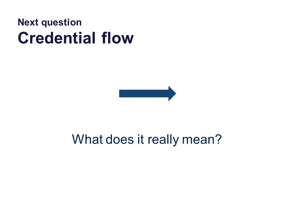 Next question Credential flow What does it really mean?