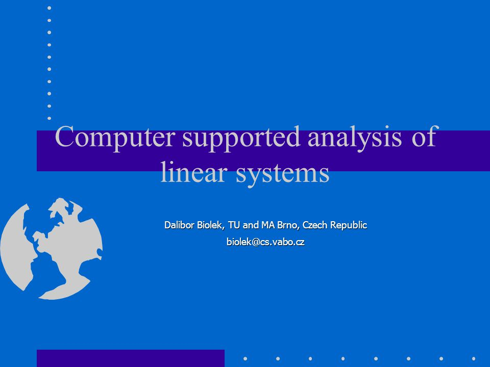 Dalibor Biolek, TU and MA Brno, Czech Republic biolek@cs.vabo.cz Computer supported analysis of linear systems
