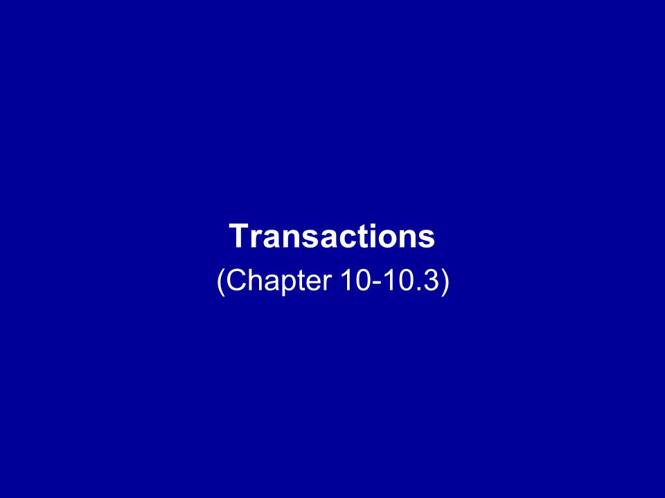 Transactions (Chapter 10-10.3)