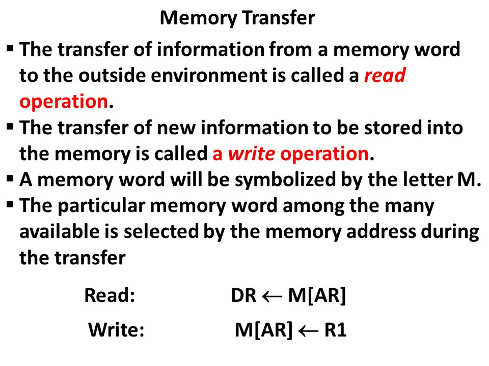 Memory Transfer  The transfer of information from a memory word to the outside environment is called a read operation.