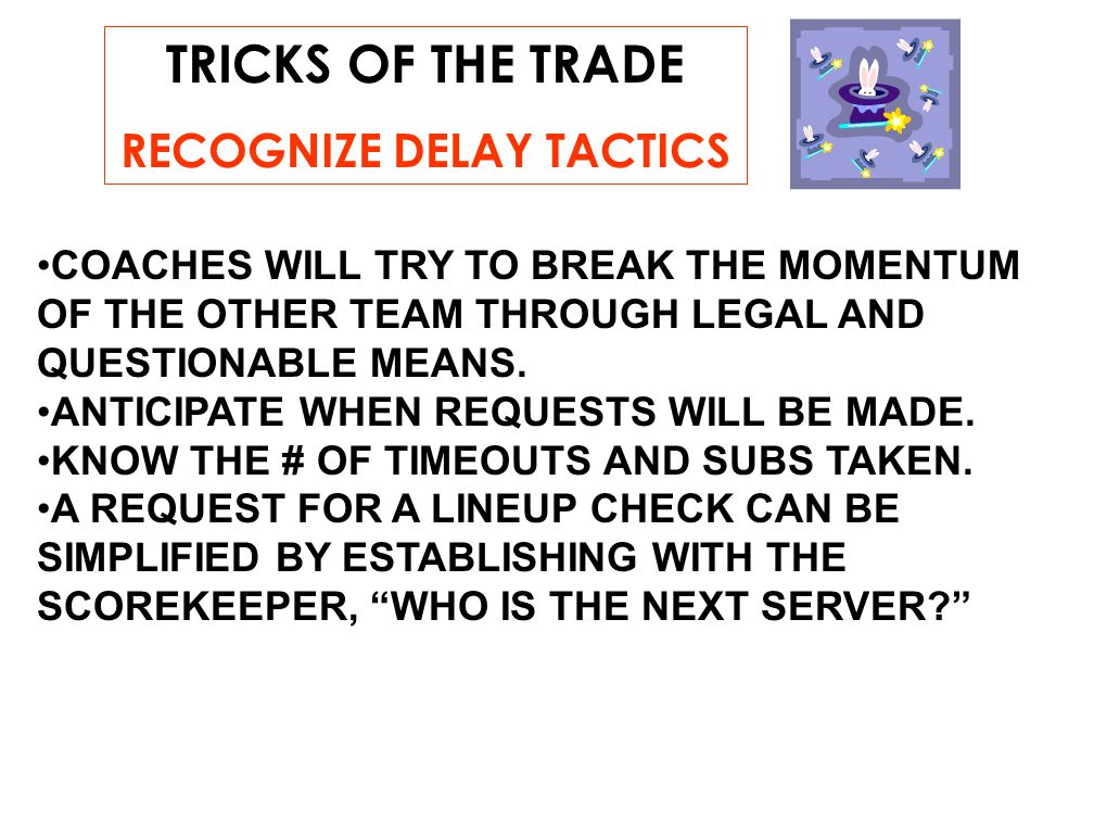 TRICKS OF THE TRADE RECOGNIZE DELAY TACTICS COACHES WILL TRY TO BREAK THE MOMENTUM OF THE OTHER TEAM THROUGH LEGAL AND QUESTIONABLE MEANS.