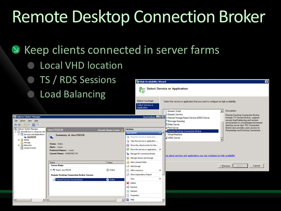 Remote Desktop Connection Broker Keep clients connected in server farms Local VHD location TS / RDS Sessions Load Balancing
