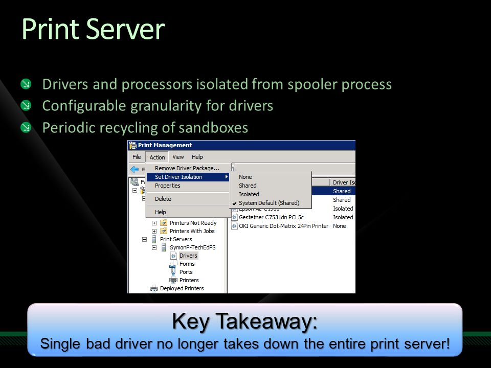 Print Server Drivers and processors isolated from spooler process Configurable granularity for drivers Periodic recycling of sandboxes Key Takeaway: S