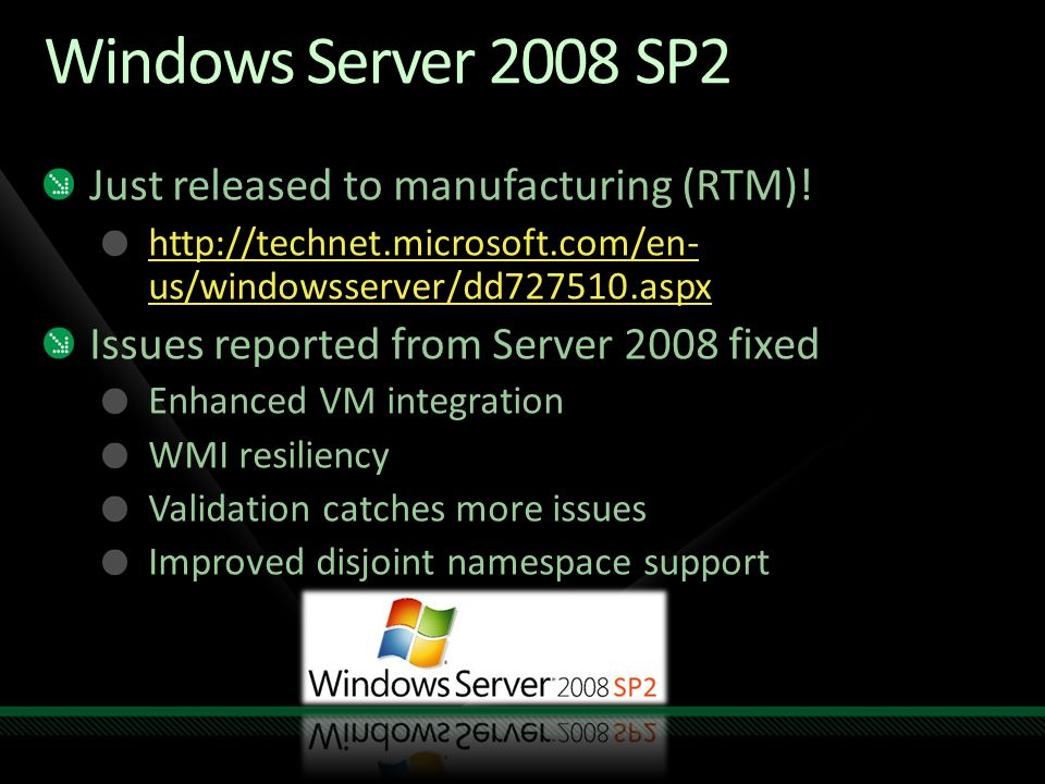 Windows Server 2008 SP2 Just released to manufacturing (RTM)! http://technet.microsoft.com/en- us/windowsserver/dd727510.aspx Issues reported from Ser