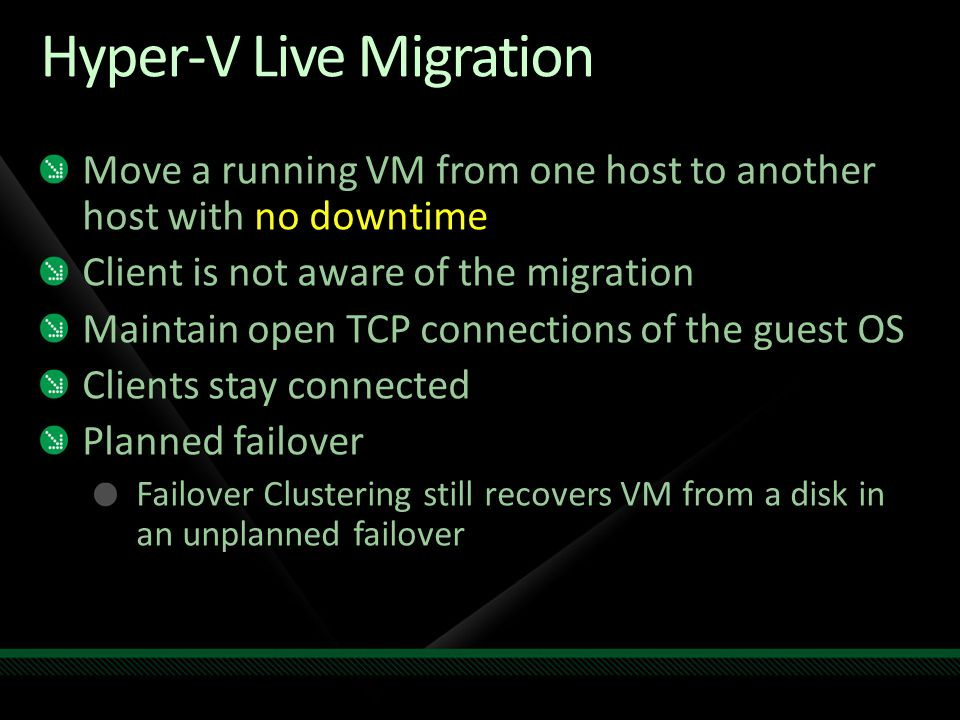 Hyper-V Live Migration Move a running VM from one host to another host with no downtime Client is not aware of the migration Maintain open TCP connect