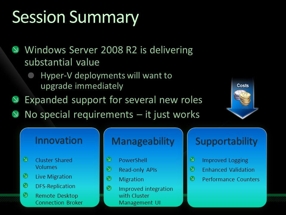 Session Summary Windows Server 2008 R2 is delivering substantial value Hyper-V deployments will want to upgrade immediately Expanded support for sever