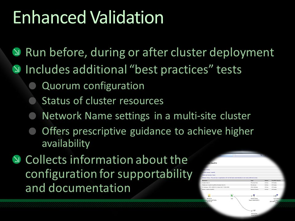 "Enhanced Validation Run before, during or after cluster deployment Includes additional ""best practices"" tests Quorum configuration Status of cluster r"