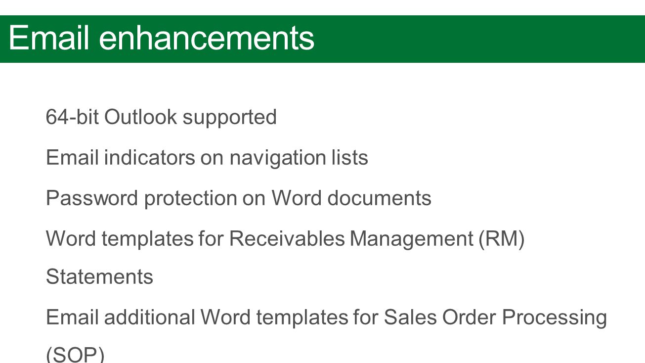 Email enhancements 64-bit Outlook supported Email indicators on navigation lists Password protection on Word documents Word templates for Receivables