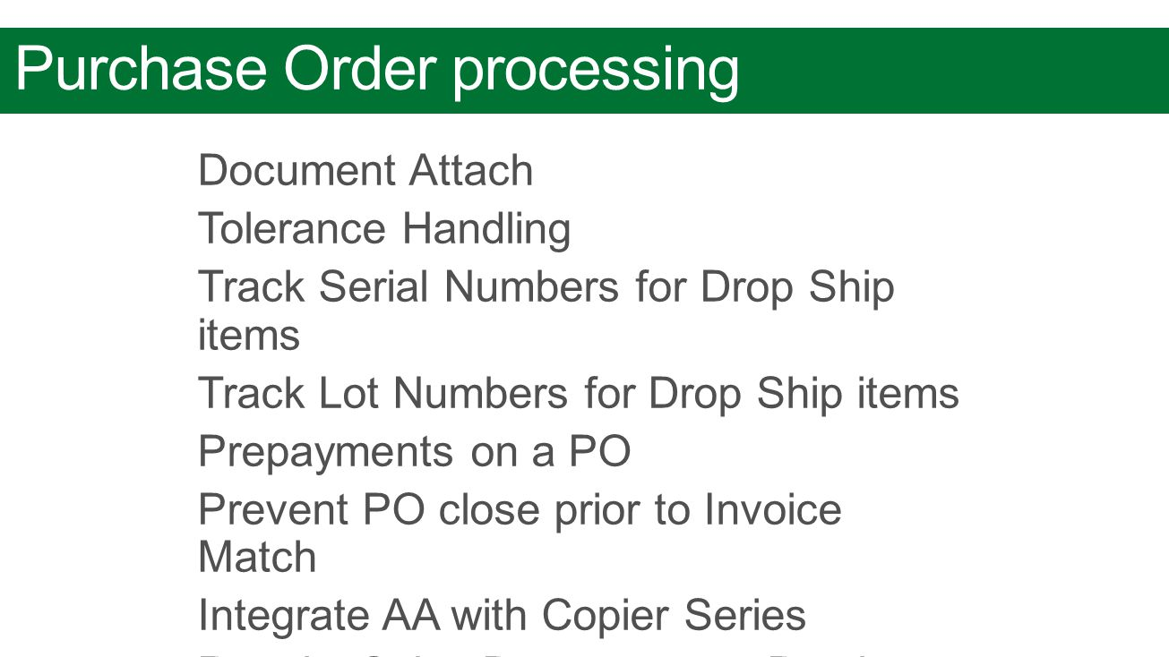 Purchase Order processing Document Attach Tolerance Handling Track Serial Numbers for Drop Ship items Track Lot Numbers for Drop Ship items Prepayment