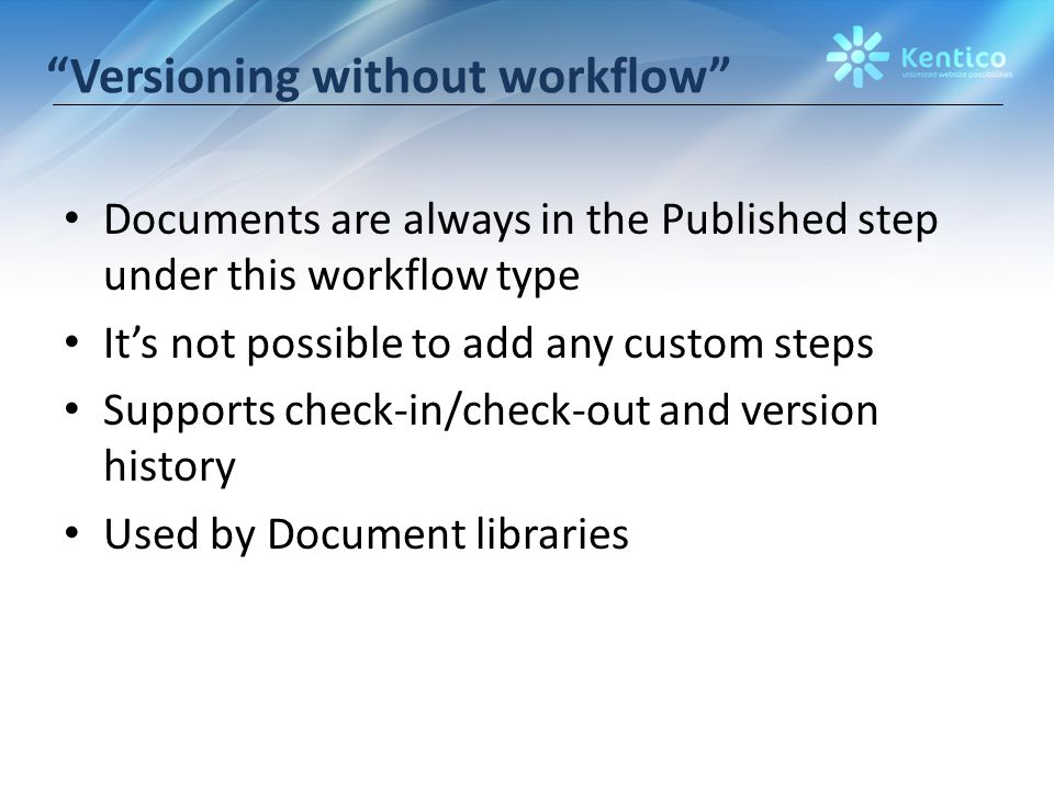 Versioning without workflow Documents are always in the Published step under this workflow type It's not possible to add any custom steps Supports check-in/check-out and version history Used by Document libraries