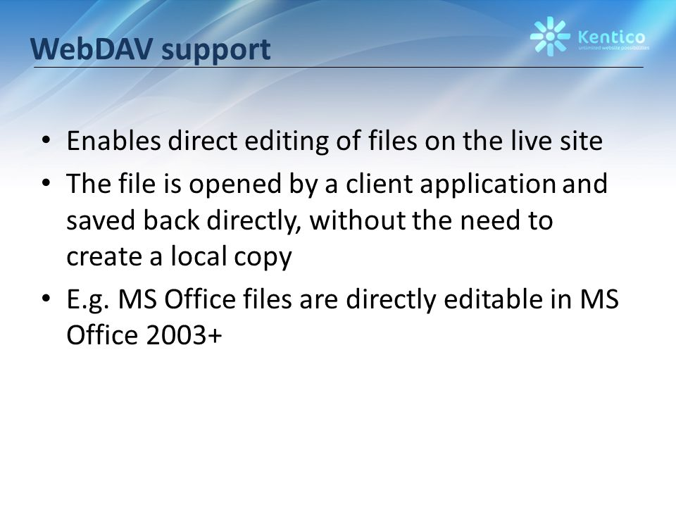 WebDAV support Enables direct editing of files on the live site The file is opened by a client application and saved back directly, without the need to create a local copy E.g.